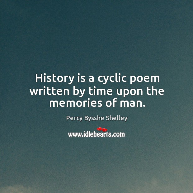 History is a cyclic poem written by time upon the memories of man. Image