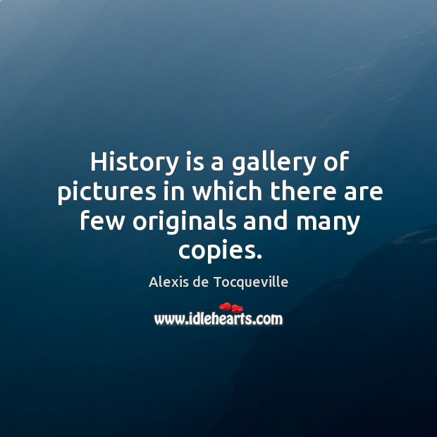 Image, History is a gallery of pictures in which there are few originals and many copies.