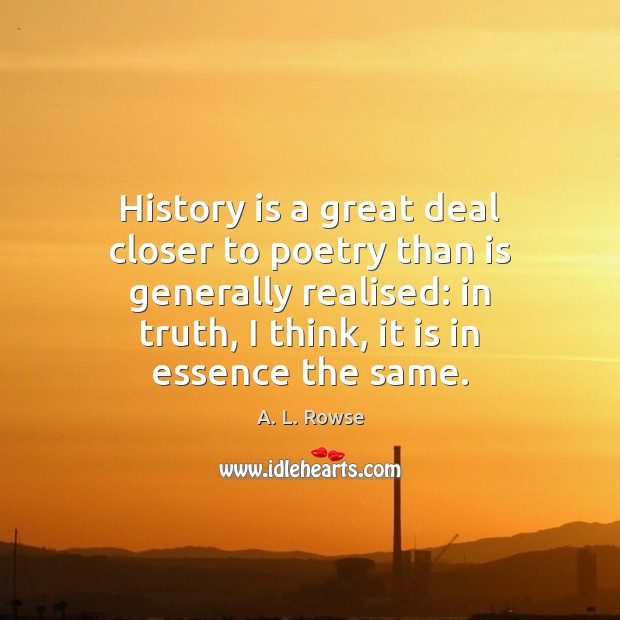 History is a great deal closer to poetry than is generally realised: Image