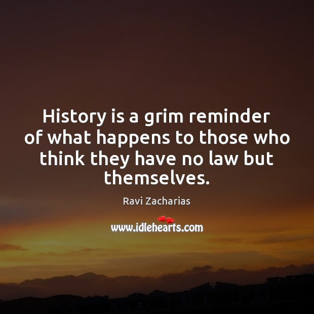History is a grim reminder of what happens to those who think History Quotes Image