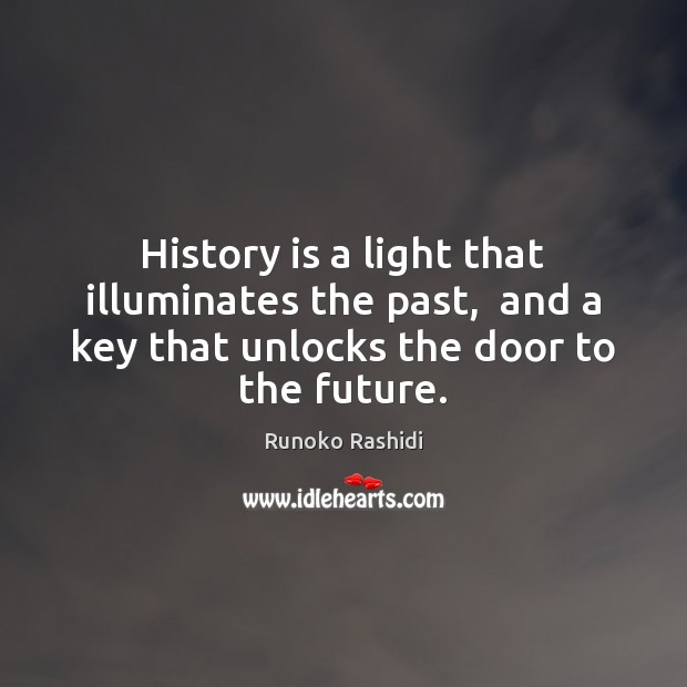 Image, History is a light that illuminates the past,  and a key that