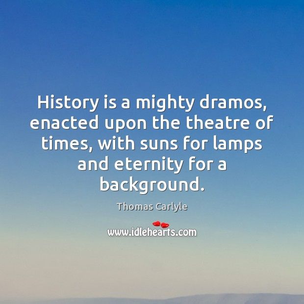History is a mighty dramos, enacted upon the theatre of times, with Image