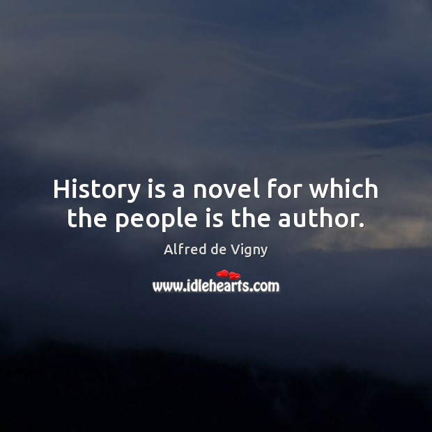 History is a novel for which the people is the author. Alfred de Vigny Picture Quote