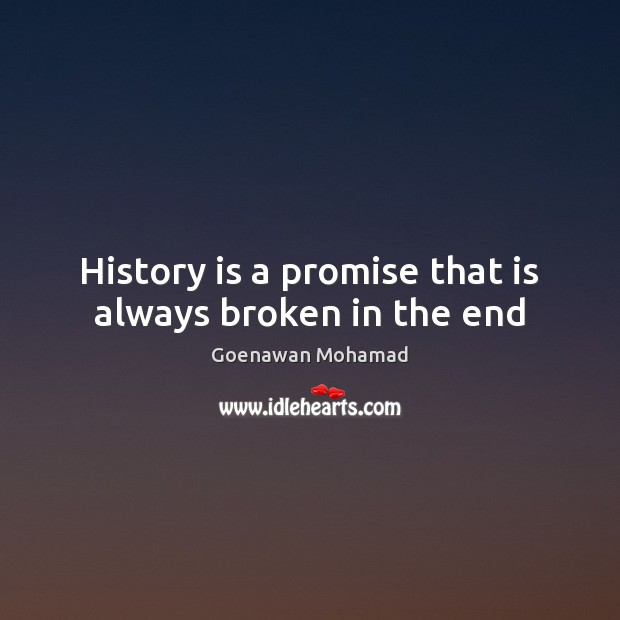 History is a promise that is always broken in the end Image