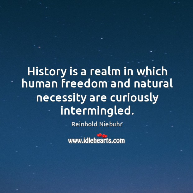 Image, History is a realm in which human freedom and natural necessity are