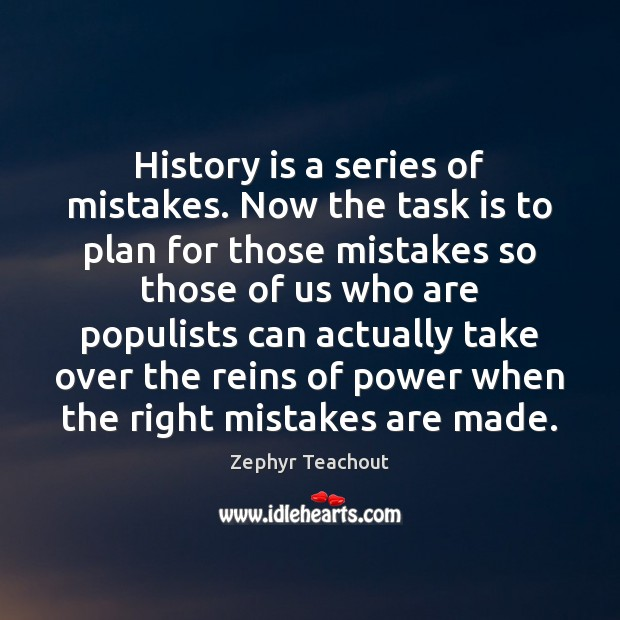 History is a series of mistakes. Now the task is to plan Zephyr Teachout Picture Quote