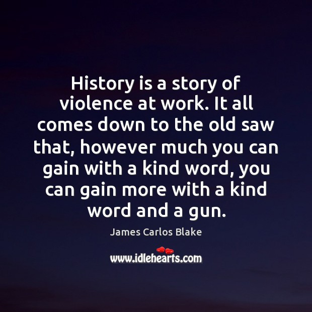 History is a story of violence at work. It all comes down Image