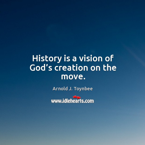 Image, History is a vision of God's creation on the move.