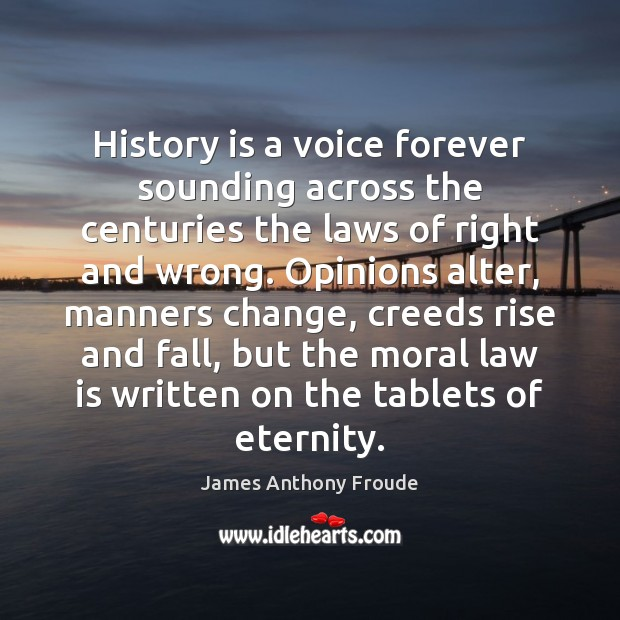 Image, History is a voice forever sounding across the centuries the laws of