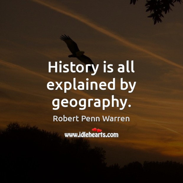 History is all explained by geography. Robert Penn Warren Picture Quote