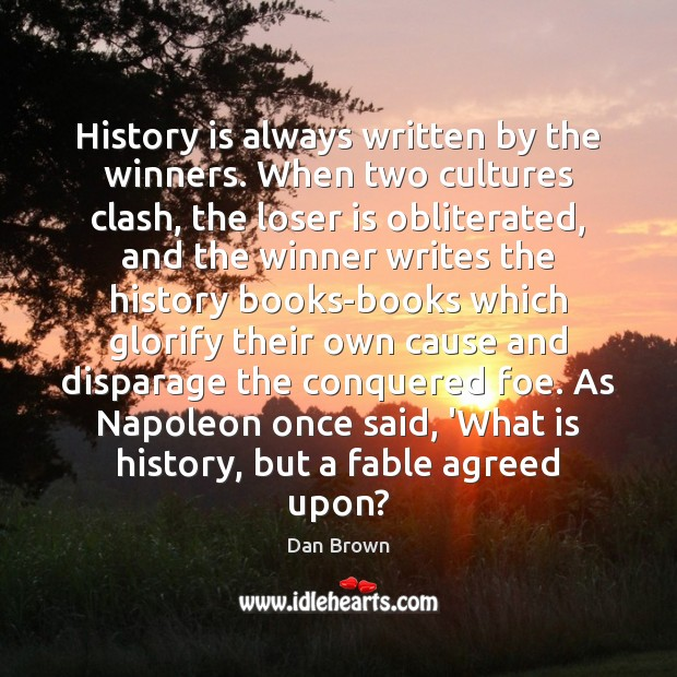 History is always written by the winners. When two cultures clash, the Image