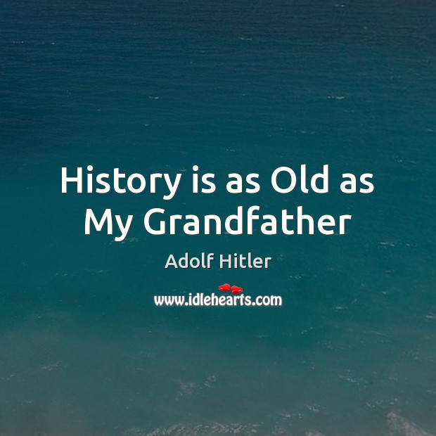 History is as Old as My Grandfather Image