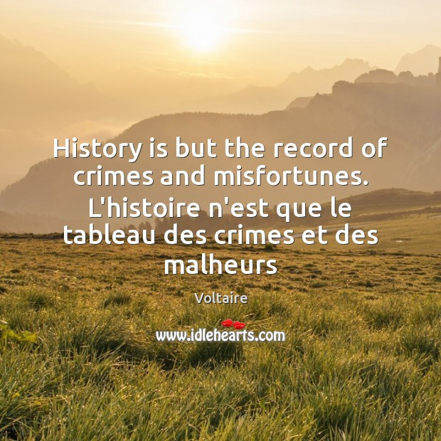 Image, History is but the record of crimes and misfortunes. L'histoire n'est que