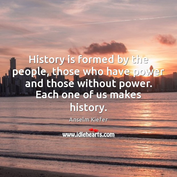 Image, History is formed by the people, those who have power and those