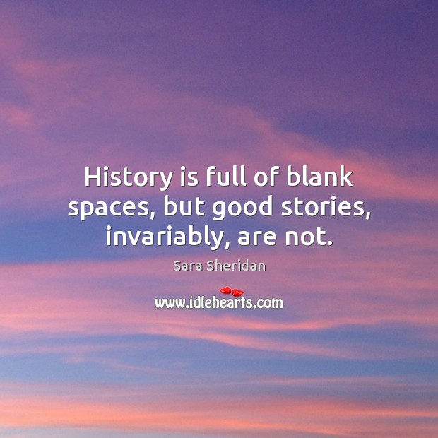 Image, History is full of blank spaces, but good stories, invariably, are not.