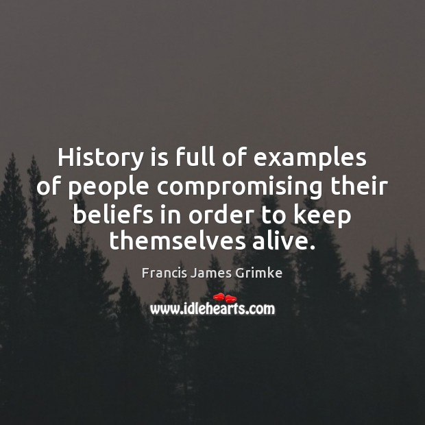 History is full of examples of people compromising their beliefs in order Image