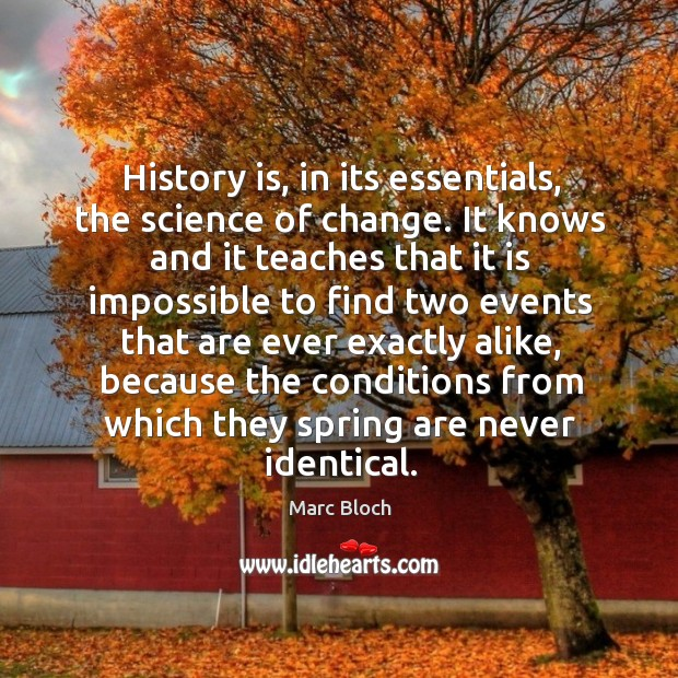 History is, in its essentials, the science of change. It knows and it teaches that Image