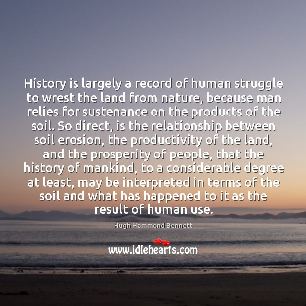 History is largely a record of human struggle to wrest the land Image