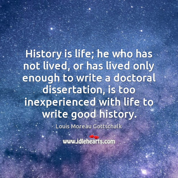 History is life; he who has not lived, or has lived only Image