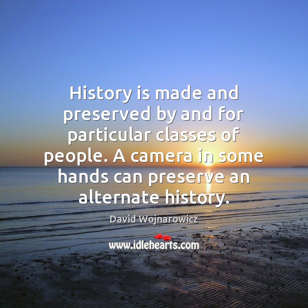 Image, History is made and preserved by and for particular classes of people.