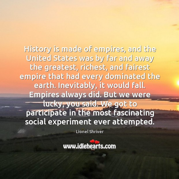 Image, History is made of empires, and the United States was by far