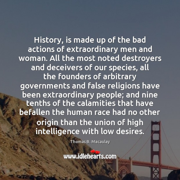 Image, History, is made up of the bad actions of extraordinary men and