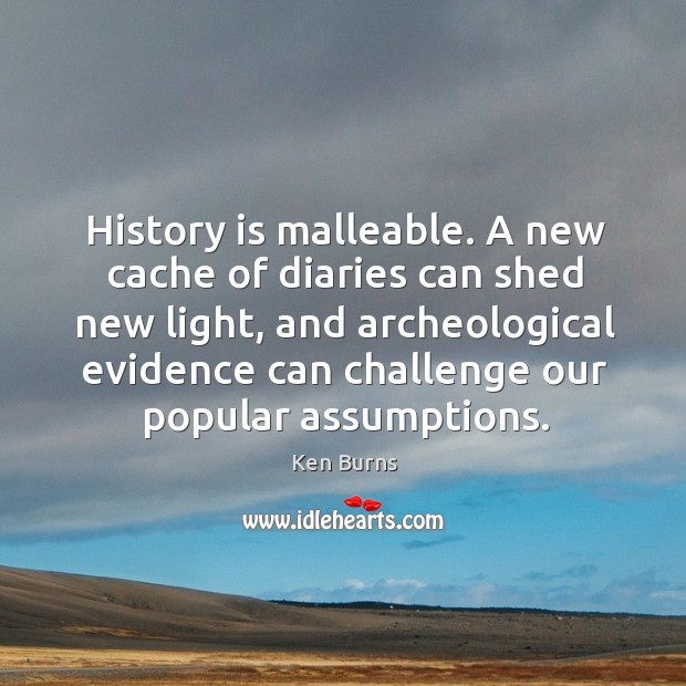 Image, History is malleable. A new cache of diaries can shed new light, and archeological evidence can challenge our popular assumptions.
