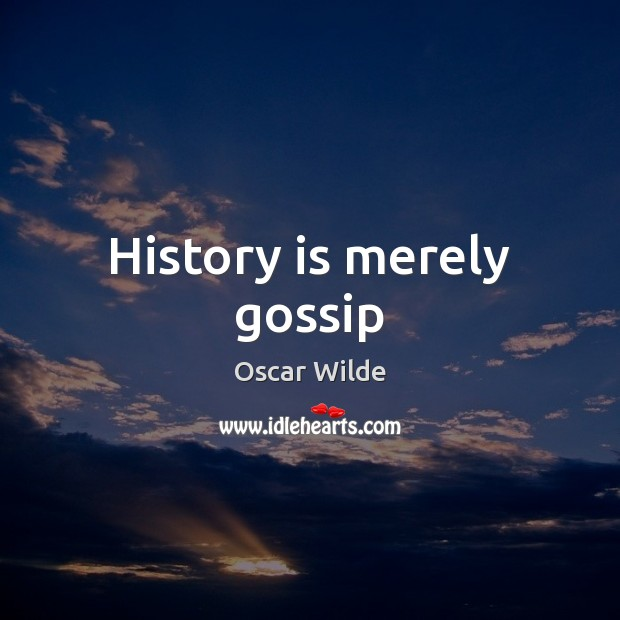 Image, History is merely gossip