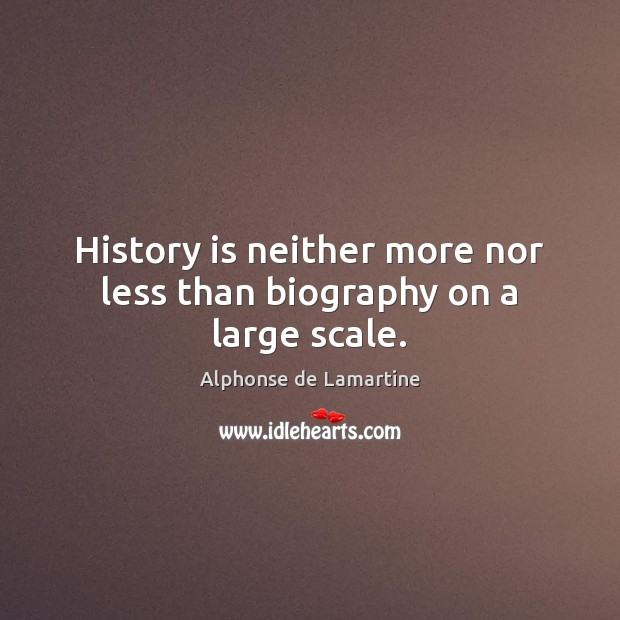 History is neither more nor less than biography on a large scale. Image