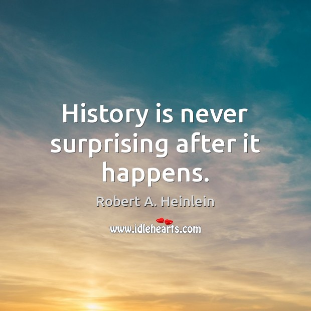 History is never surprising after it happens. Image