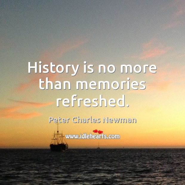 History is no more than memories refreshed. History Quotes Image