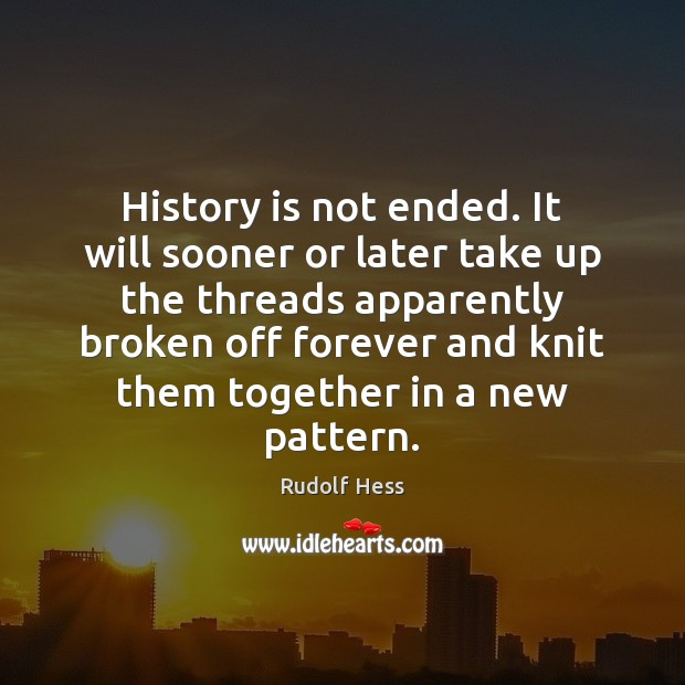 History is not ended. It will sooner or later take up the Image