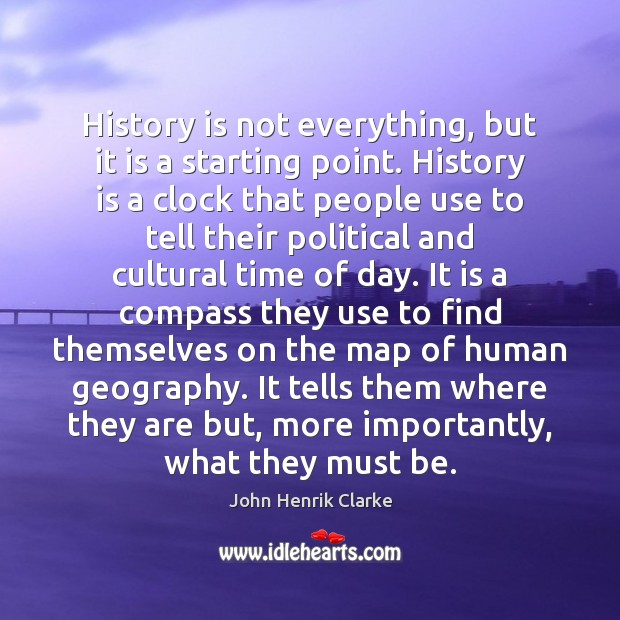Image, History is not everything, but it is a starting point. History is