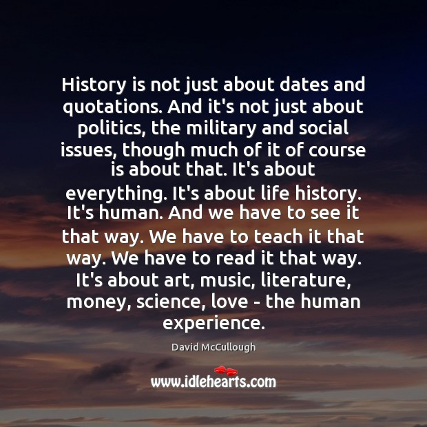 Image, History is not just about dates and quotations. And it's not just