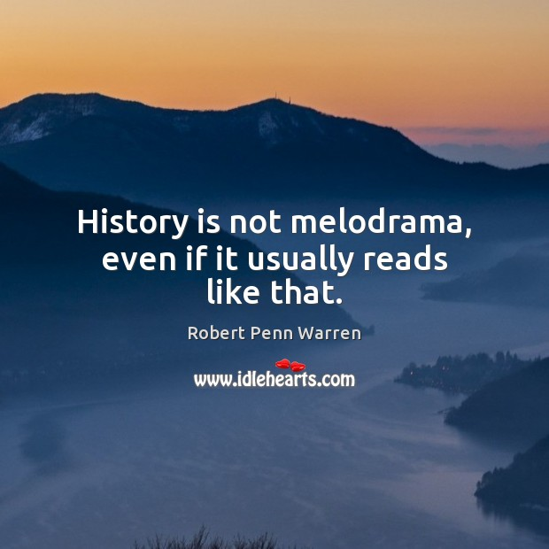 History is not melodrama, even if it usually reads like that. Image
