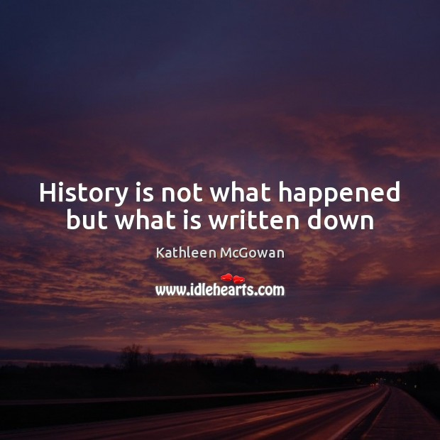History is not what happened but what is written down Image