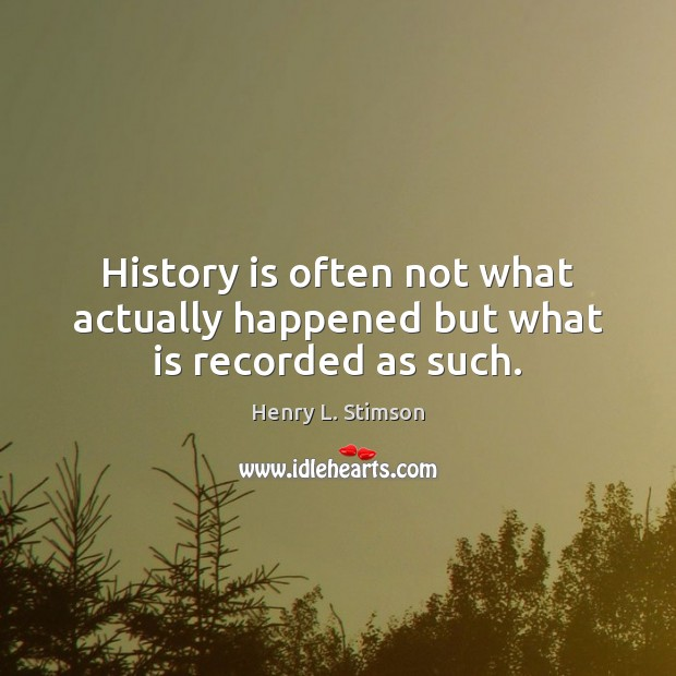 History is often not what actually happened but what is recorded as such. Image