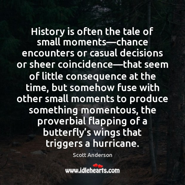 History is often the tale of small moments—chance encounters or casual Image