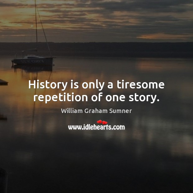 History is only a tiresome repetition of one story. Image