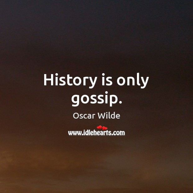 Image, History is only gossip.