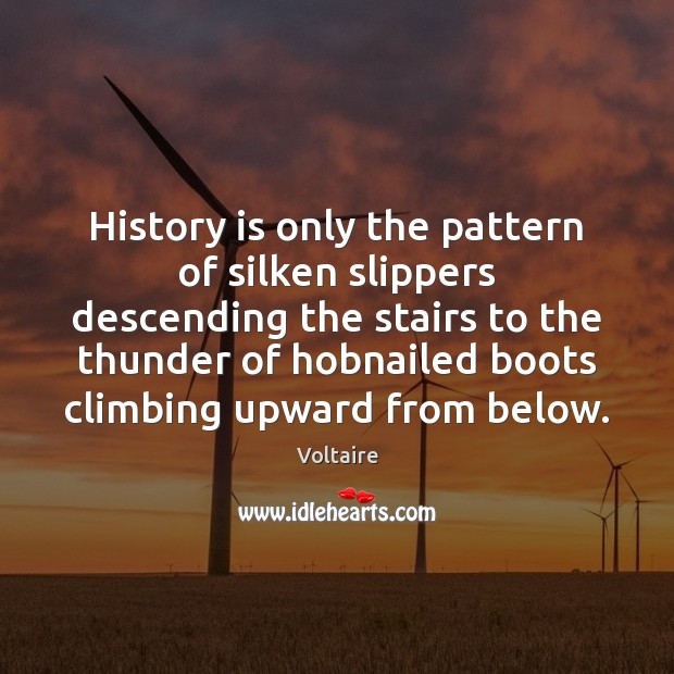 History is only the pattern of silken slippers descending the stairs to Image