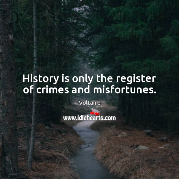 Image, History is only the register of crimes and misfortunes.