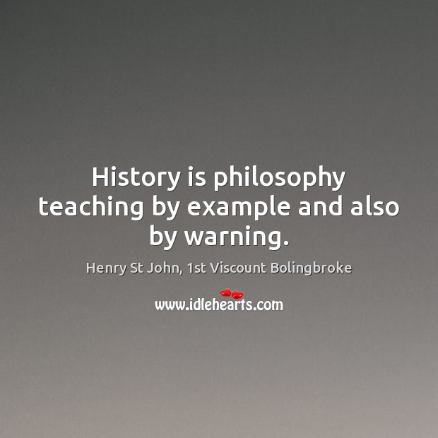 Image, History is philosophy teaching by example and also by warning.