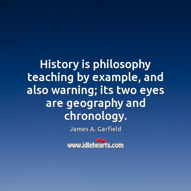James A. Garfield Picture Quote image saying: History is philosophy teaching by example, and also warning; its two eyes