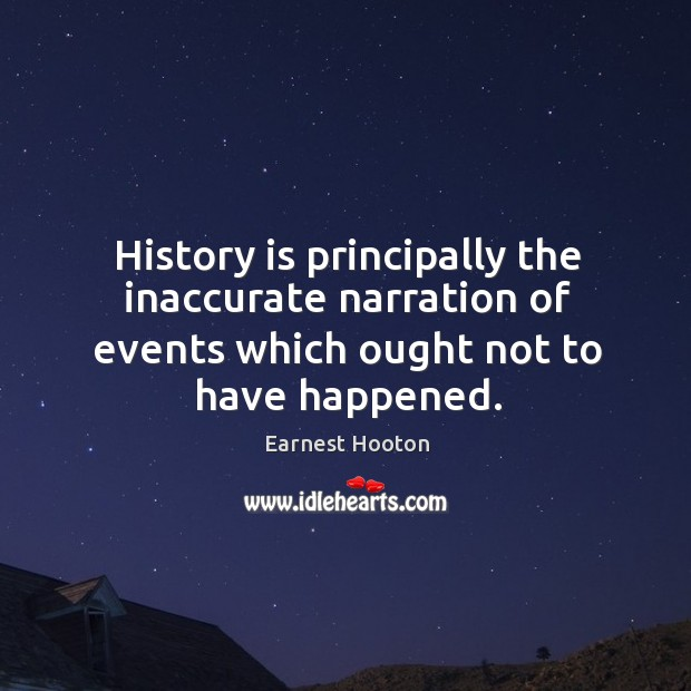 History is principally the inaccurate narration of events which ought not to Image