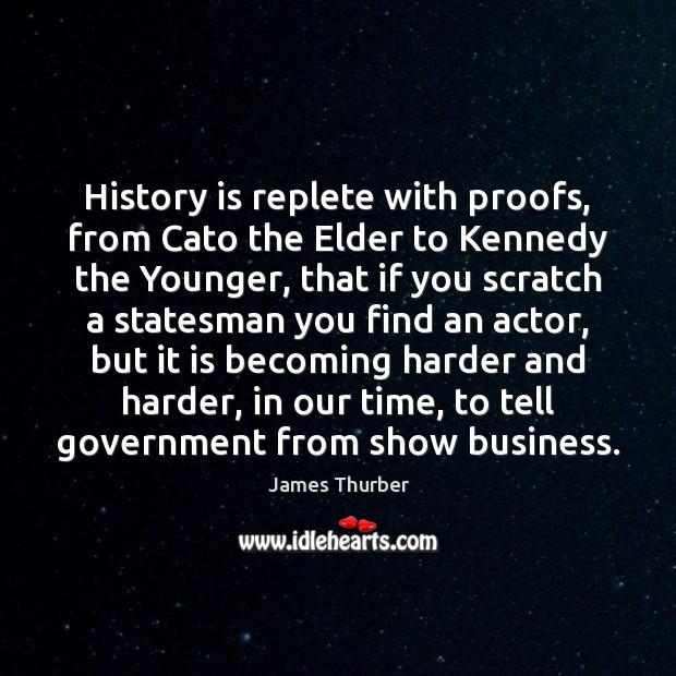History is replete with proofs, from Cato the Elder to Kennedy the James Thurber Picture Quote
