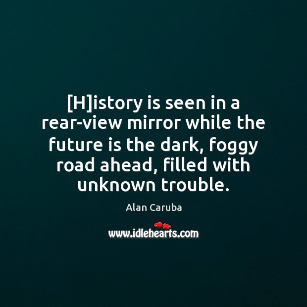 Image, [H]istory is seen in a rear-view mirror while the future is
