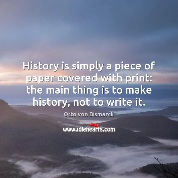 History is simply a piece of paper covered with print: the main Image