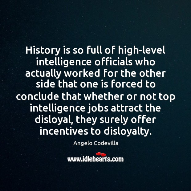 Image, History is so full of high-level intelligence officials who actually worked for