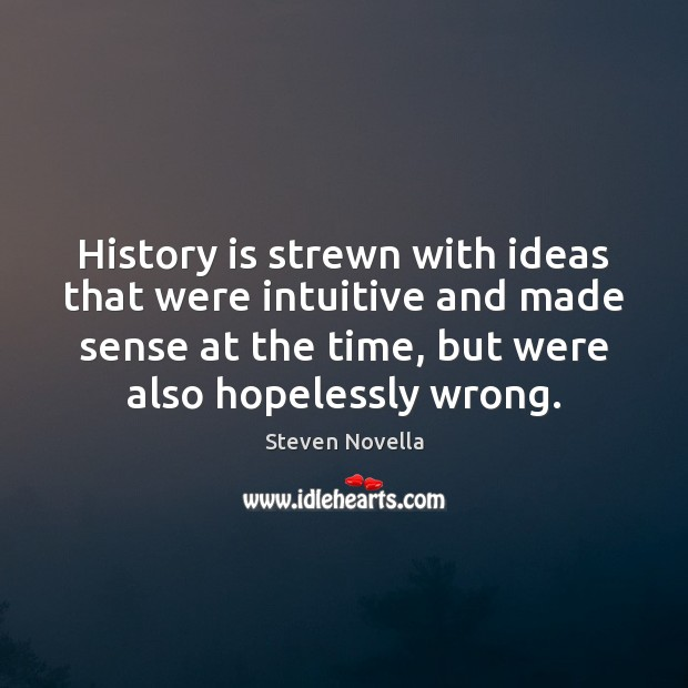 Image, History is strewn with ideas that were intuitive and made sense at